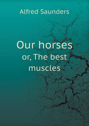 Read Online Our horses or, The best muscles PDF