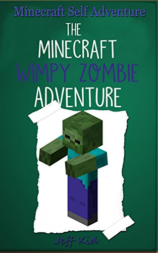 Minecraft Self Adventure: The Minecraft Wimpy Zombie Adventure: (Minecraft Choose Your Own Story, Minecraft Self Quest, Minecraft Stories for Children)