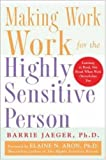 Making Work Work for the Highly Sensitive Person, Barrie Jaeger and Elaine, 0071441778
