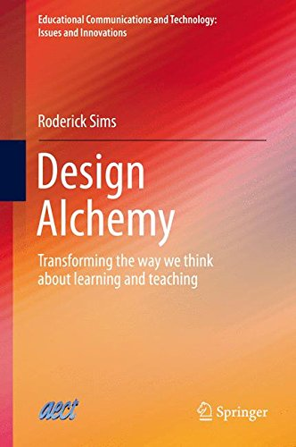 Design Alchemy: Transforming the way we think about learning and teaching (Educational Communications and Technology: Issues and Innovations)