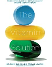 The Vitamin Solution: Two Doctors Clear the Confusion about Vitamins and Your Health