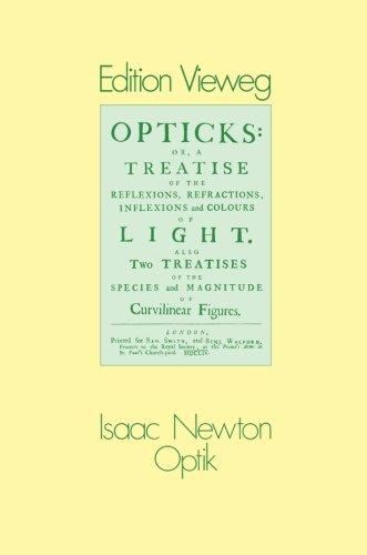Optik: oder Abhandlung über Spiegelungen, Brechungen, Beugungen und Farben des Lichts (Edition Vieweg) (German Edition) by Springer