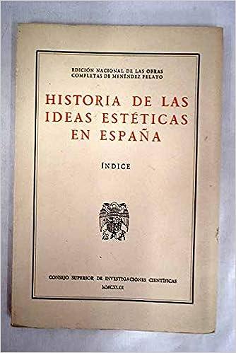 Historia de las ideas estéticas en España. 5 tomos. Tomo 1: Hasta ...