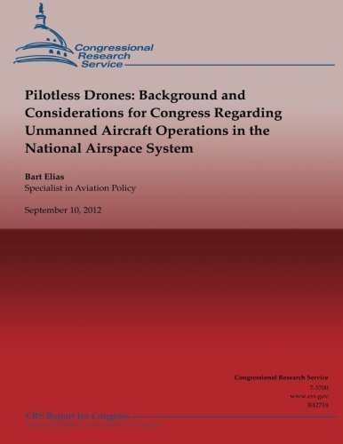 Pilotless Drones: Background and Considerations for Congress Regarding Unmanned Aircraft Operations in the National Airs