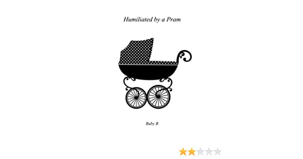 Humiliated by a Pram