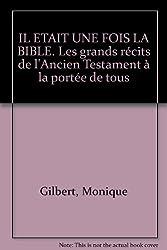 IL ETAIT UNE FOIS LA BIBLE. Les grands récits de l'Ancien Testament à la portée de tous