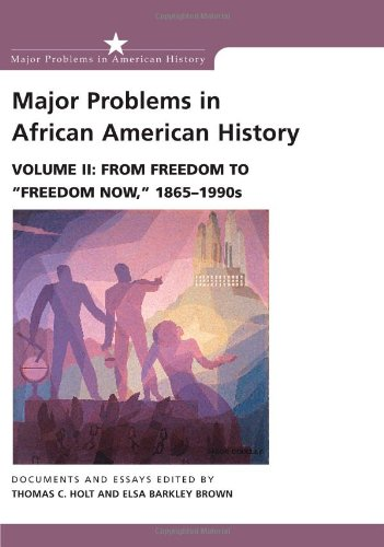 Major Problems in African American History, Vol. 2: From Freedom to Freedom Now, 1865-1990s