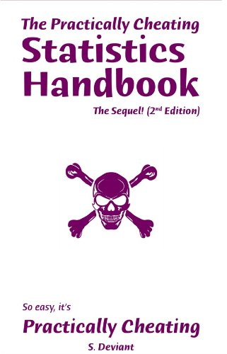 The Practically Cheating Statistics Handbook The Sequel   2nd Edition   English Edition