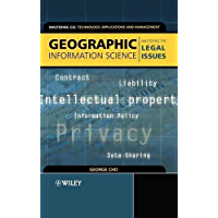 Geographic Information Science: Mastering the Legal Issues (Mastering GIS: Technol, Applications & Mgmnt Book 1)