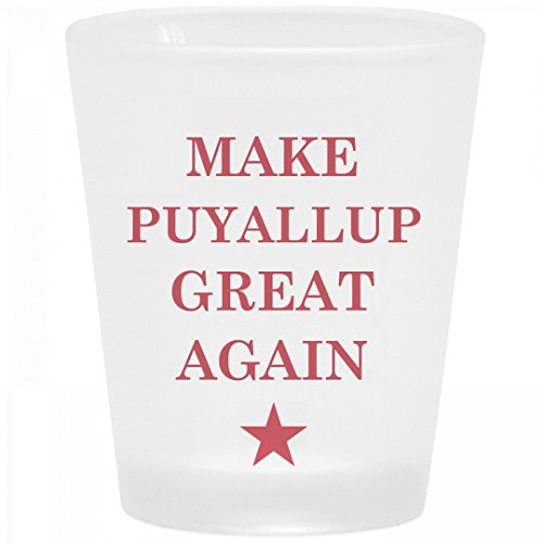 Make Puyallup Great Again: Frosted Shot Glass for $<!---->