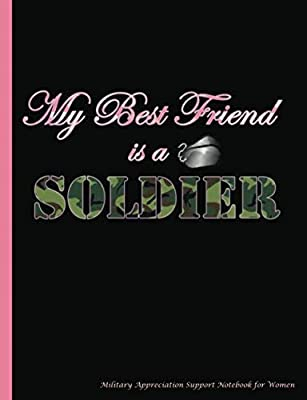 Military Appreciation Support Notebook for Women: Best Friend is a Soldier Veteran Family Gift Book for Her, 100 Lined Pages (50 Sheets), 9 3/4 x 7 ... (Military Notebooks and Journals) (Volume 3)