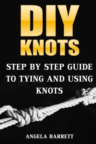 DIY Knots: Step by Step Guide To Tying And Using Knots