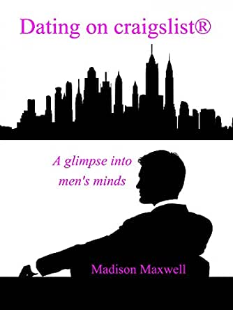 Dating on Craigslist: A glimpse into men's minds eBook: Madison ...