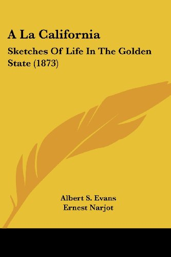 A La California: Sketches Of Life In The Golden State (1873)