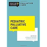 Pediatric Palliative Care (What Do I Do Now Palliative Care)