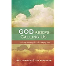 God Keeps Calling Us: A 40-Day Discovery of a Life-Changing Truth