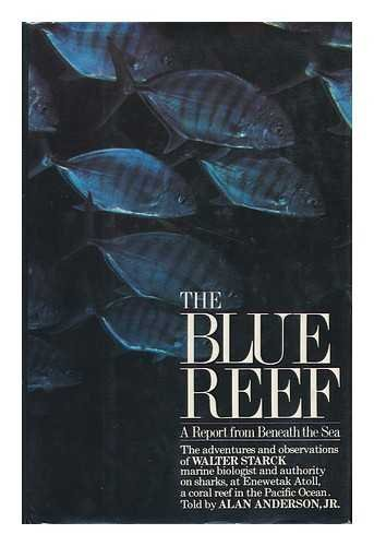 The blue reef: A report from beneath the sea : the adventures and observations of Walter Starck, marine biologist and authority on sharks, at Enewetak Atoll, a coral reef in the South Pacific