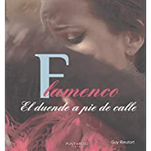 FLAMENCO. El duende a pie de calle (Spanish Edition)