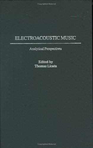 Download Electroacoustic Music: Analytical Perspectives (Contributions to the Study of Music and Dance) Pdf