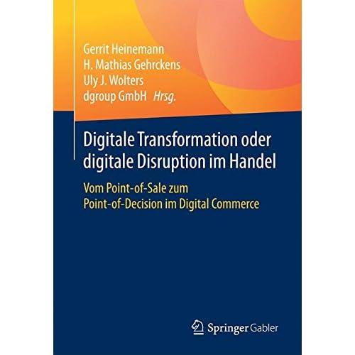 Digitale Transformation oder digitale Disruption im Handel: Vom Point-of-Sale zum Point-of-Decision im Digital Commerce