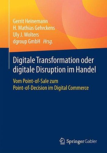 Download Digitale Transformation oder digitale Disruption im Handel: Vom Point-of-Sale zum Point-of-Decision im Digital Commerce (German Edition) ebook