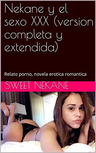 Nekane y el sexo XXX (version completa y extendida): Relato porno, novela erotica romantica por Sweet Nekane