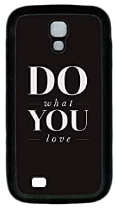 Samsung Galaxy S4 I9500 Cases & Covers - Do What You Love Custom TPU Soft Case Cover Protector for Samsung Galaxy S4 I9500 - Black