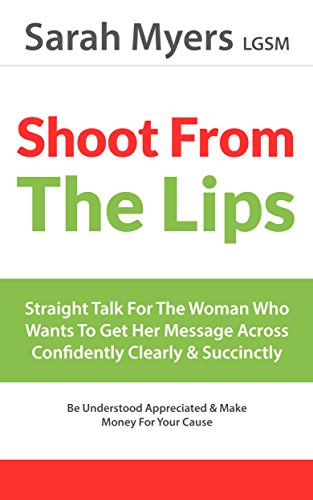 Download PDF Shoot From The Lips - Straight Talk For The Woman Who Wants To Get Her Message Across Confidently Clearly And Succinctly
