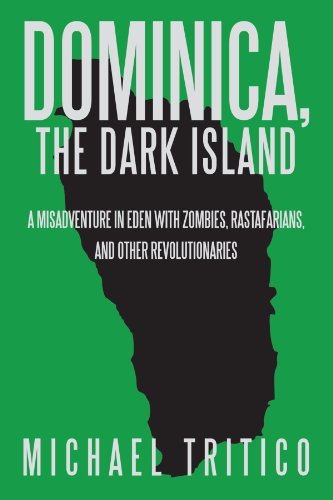 Dominica, The Dark Island: A Misadventure in Eden with Zombies, Rastafarians, and Other Revolutionaries