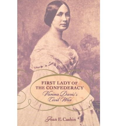 [ First Lady of the Confederacy: Varina Davis's Civil War[ FIRST LADY OF THE CONFEDERACY: VARINA DAVIS'S CIVIL WAR ] By Cashin, Joan E. ( Author )Oct-01-2008 Paperback