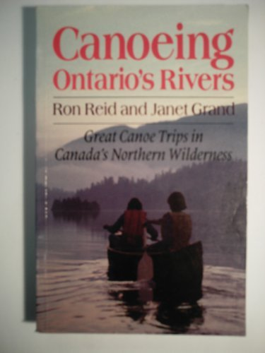 Canoeing Ontario's Rivers: Great Canoe Trips Canada's Northern Wilderness