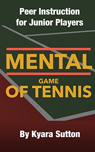 The Mental Game of Tennis: Peer Instruction for Junior Players (An Edition Specifically Written for Junior Girls Book 1) (Junior Player Tennis)