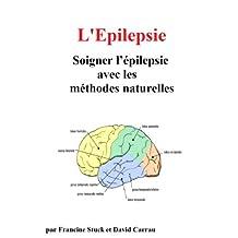 Epilepsie : Traitements Naturels pour Soigner l'Epilepsie (French Edition)