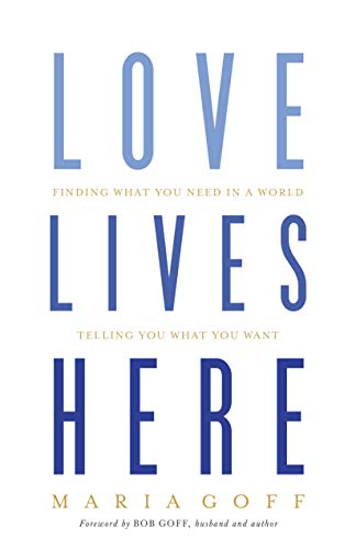 Love Lives Here: Finding What You Need in a World Telling You What You Want (Best Places To Live In Southwest)