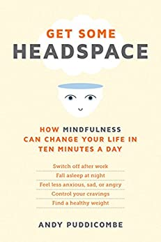 Get Some Headspace: How Mindfulness Can Change Your Life in Ten Minutes a Day by [Puddicombe, Andy]