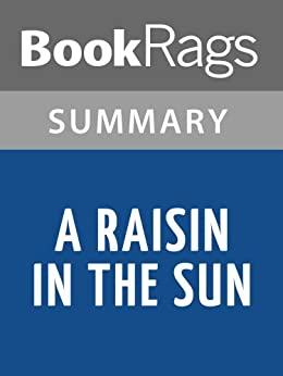 Summary & Study Guide A Raisin in the Sun by Lorraine Hansberry by [BookRags]