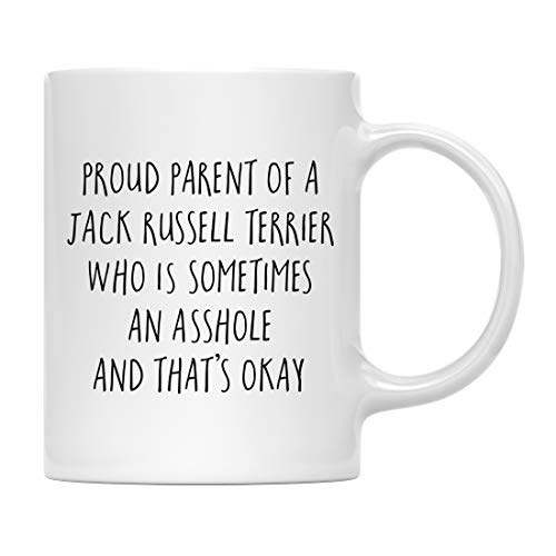 Andaz Press Funny Dog 11oz. Coffee Mug Gag Gift, Proud Parent of a Jack Russell Terrier Who is Sometimes an Asshole and That's Okay, 1-Pack, Mom Dad Dog Lover's Christmas - Terrier Gifts