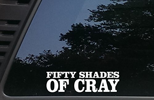 Fifty Shades Of Cray   8 Inches By 2 1 4 Inches Die Cut Vinyl Decal For Cars  Trucks  Windows  Boats  Tool Boxes  Laptops   Virtually Any Hard Smooth Surface