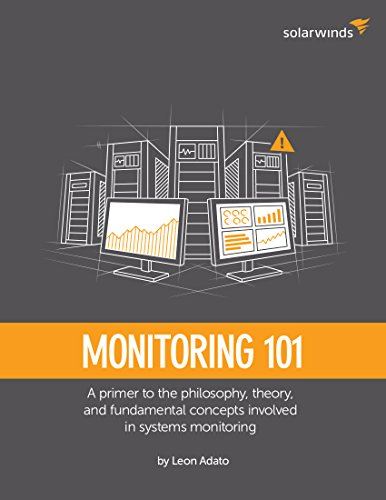 SolarWinds Presents: Monitoring 101: A primer to the philosophy, theory, and fundamental concepts involved in systems monitoring Kindle Editon
