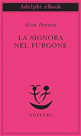 La signora nel furgone (Opere di Alan Bennett) (Italian