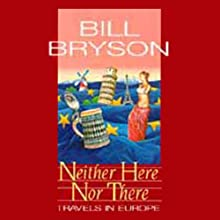 Neither Here Nor There: Travels in Europe Audiobook by Bill Bryson Narrated by Bill Bryson