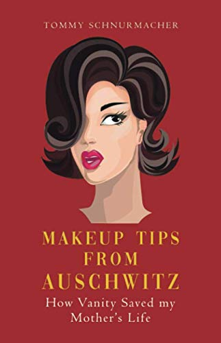 Makeup Tips from Auschwitz: How Vanity Saved my Mother#039s Life