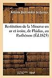 Restitution de la Minerve En or Et Ivoire, de Phidias, Au Parthénon (Histoire) (French Edition)