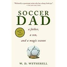 Soccer Dad: A Father, a Son, and a Magic Season