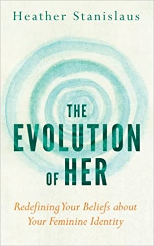 The evolution of her redefining your beliefs about your feminine the evolution of her redefining your beliefs about your feminine identity heather stanislaus 9780986437908 amazon books fandeluxe Choice Image