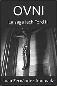Amazon.com: OVNI: La saga Jack Ford III (Spanish Edition) (9781521294345): Aut Juan Antonio Fernández Ahumada: Books