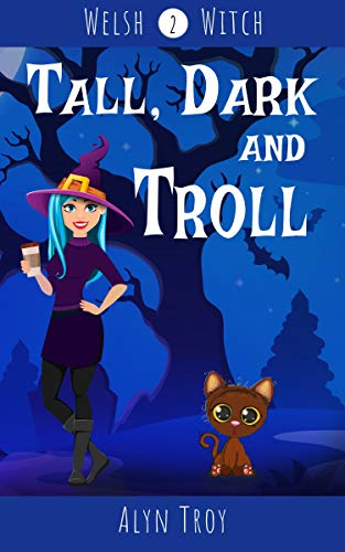 Tall, Dark and Troll: A Witch & Ghost Mystery (Welsh Witch Book 2) by [Troy, Alyn]