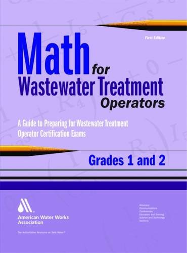 Math for Wastewater Treatment Operators Grades 1 & 2: Practice Problems to Prepare for Wastewater Treatment Operator Certification Exams