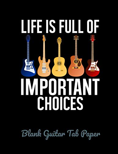 Life is Full Of Important Choices - Blank Guitar Tab Paper: 120 Blank Manuscript Pages with Staff, TAB, Lyric Lines and Chord Boxes ()