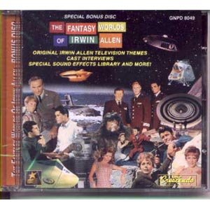 The Fantasy Worlds of Irwin Allen:  Special Bonus Disc - Original Irwin Allen Television Themes, Cast Interviews, Sound Effects by GNP Crescendo